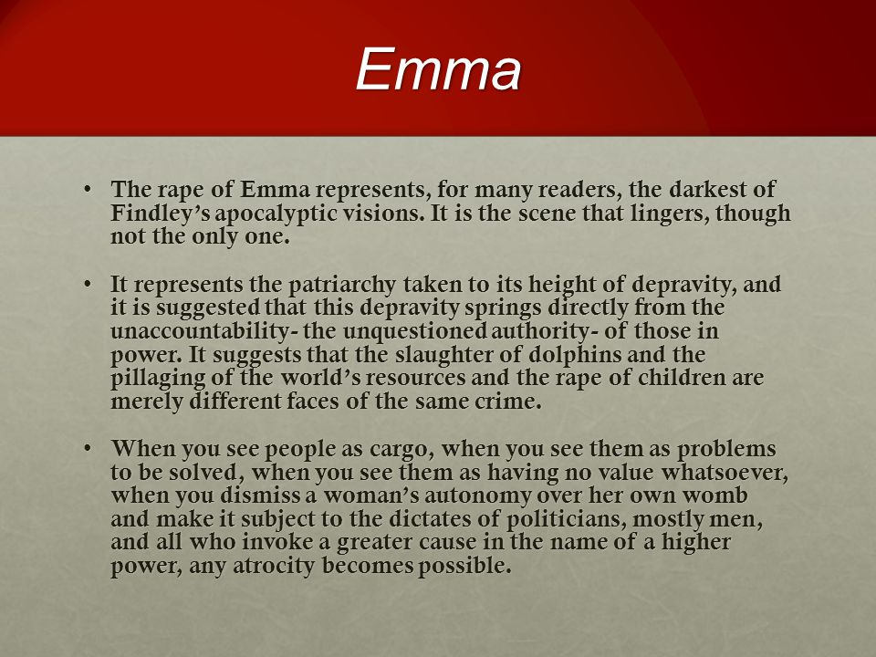 Emma The rape of Emma represents, for many readers, the darkest of Findley's apocalyptic visions.