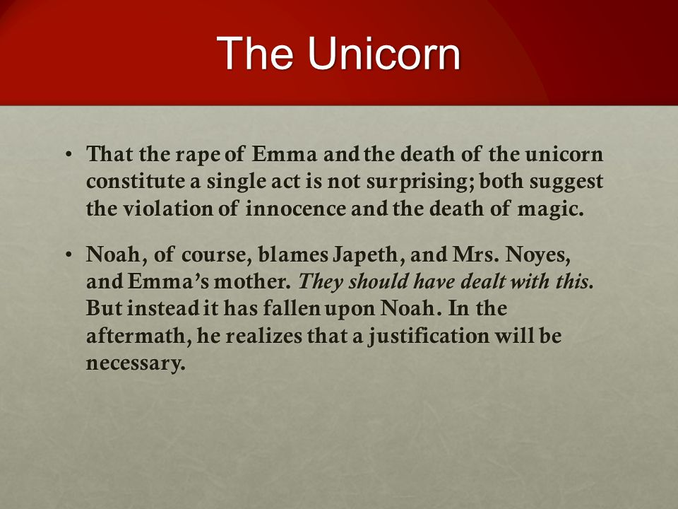 The Unicorn That the rape of Emma and the death of the unicorn constitute a single act is not surprising; both suggest the violation of innocence and the death of magic.