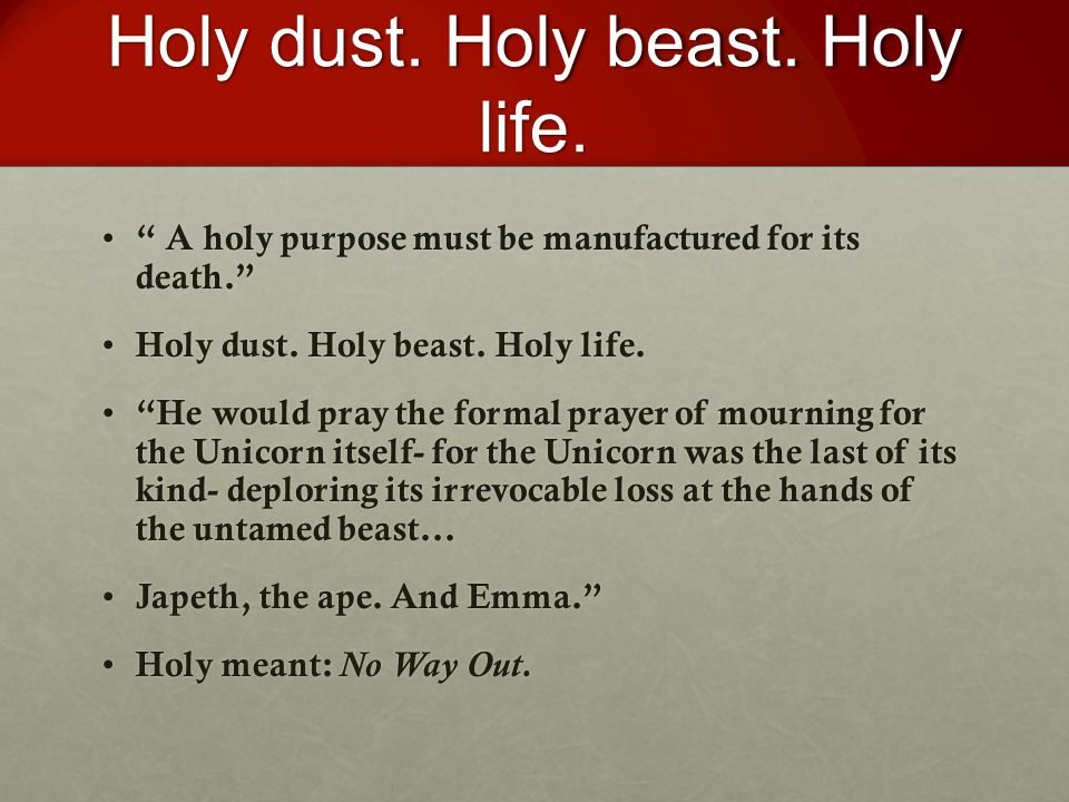 """Holy dust. Holy beast. Holy life. """" A holy purpose must be manufactured for its death."""" """" A holy purpose must be manufactured for its death."""" Holy dus"""