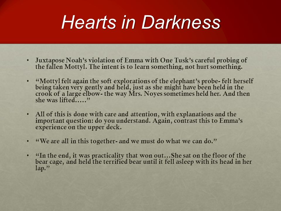 Hearts in Darkness Juxtapose Noah's violation of Emma with One Tusk's careful probing of the fallen Mottyl.