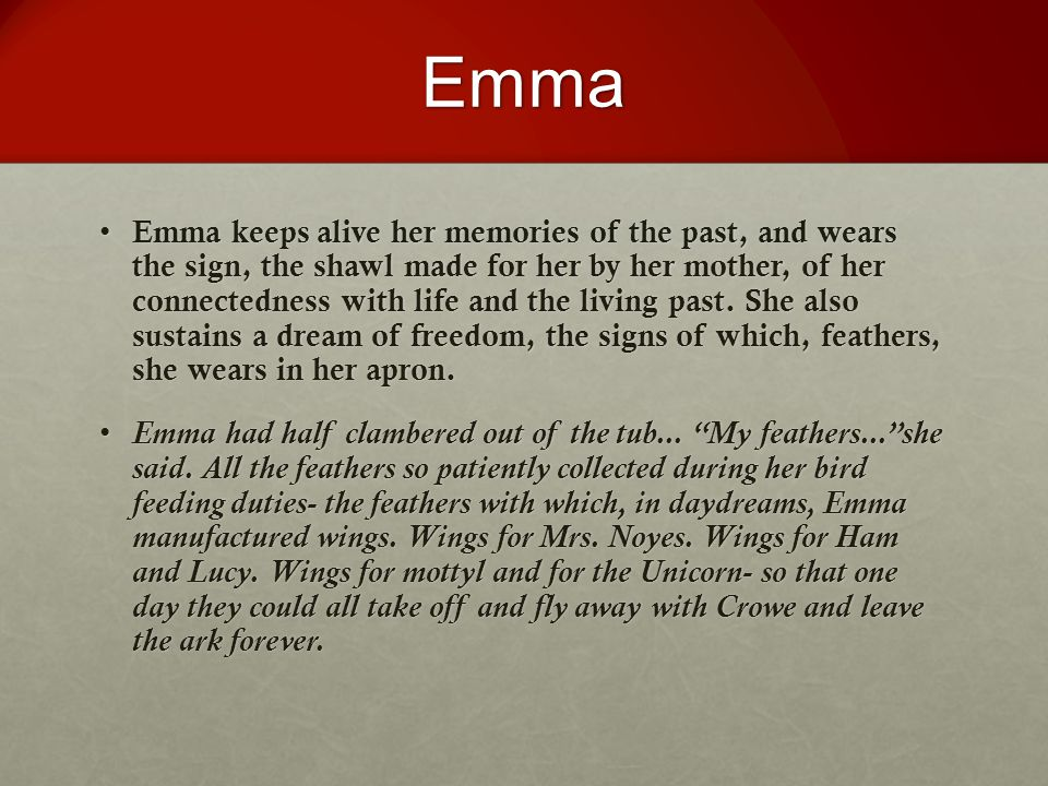 Emma Emma keeps alive her memories of the past, and wears the sign, the shawl made for her by her mother, of her connectedness with life and the livin