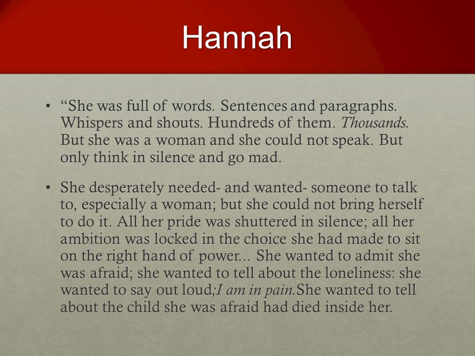 Hannah She was full of words. Sentences and paragraphs.