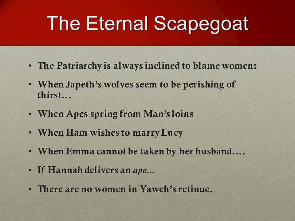 The Eternal Scapegoat The Patriarchy is always inclined to blame women: The Patriarchy is always inclined to blame women: When Japeth's wolves seem to