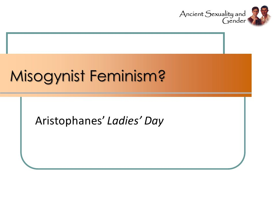 Misogynist Feminism? Aristophanes' Ladies' Day