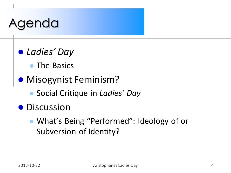 "Agenda Ladies' Day The Basics Misogynist Feminism? Social Critique in Ladies' Day Discussion What's Being ""Performed"": Ideology of or Subversion of Id"