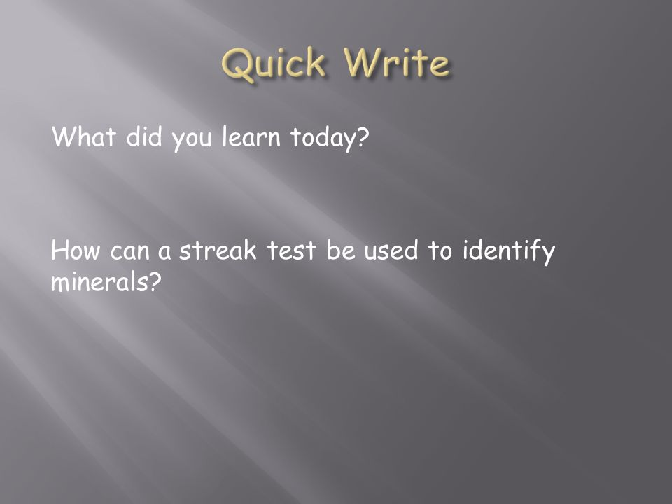 What did you learn today? How can a streak test be used to identify minerals?