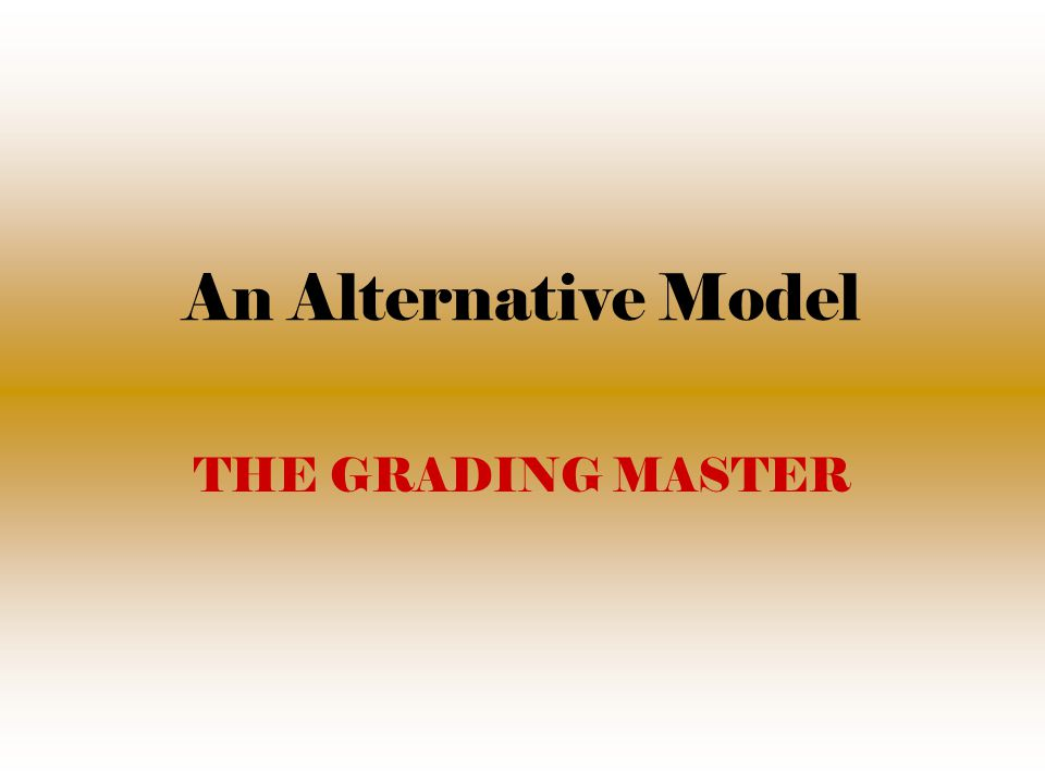 An Alternative Model THE GRADING MASTER