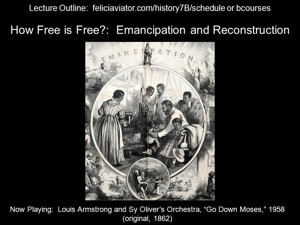 "Now Playing: Louis Armstrong and Sy Oliver's Orchestra, ""Go Down Moses,"" 1958 (original, 1862) How Free is Free?: Emancipation and Reconstruction Lect"
