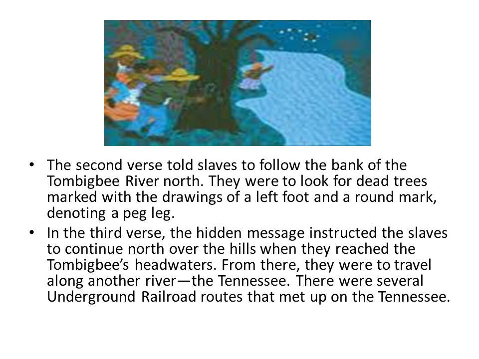 The second verse told slaves to follow the bank of the Tombigbee River north. They were to look for dead trees marked with the drawings of a left foot