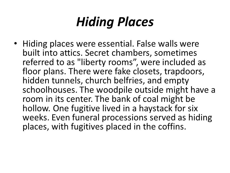 Hiding Places Hiding places were essential. False walls were built into attics. Secret chambers, sometimes referred to as