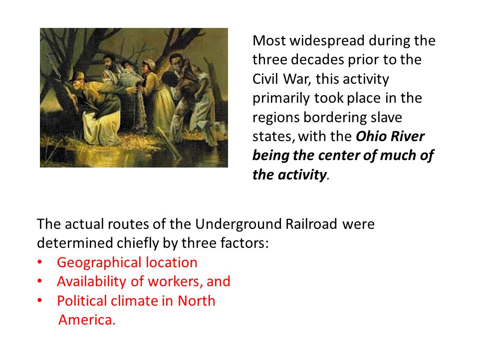 Most widespread during the three decades prior to the Civil War, this activity primarily took place in the regions bordering slave states, with the Oh