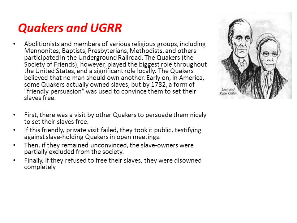 Quakers and UGRR Abolitionists and members of various religious groups, including Mennonites, Baptists, Presbyterians, Methodists, and others particip