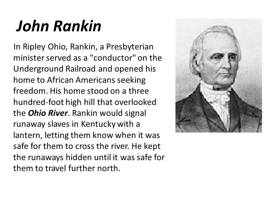 John Rankin In Ripley Ohio, Rankin, a Presbyterian minister served as a