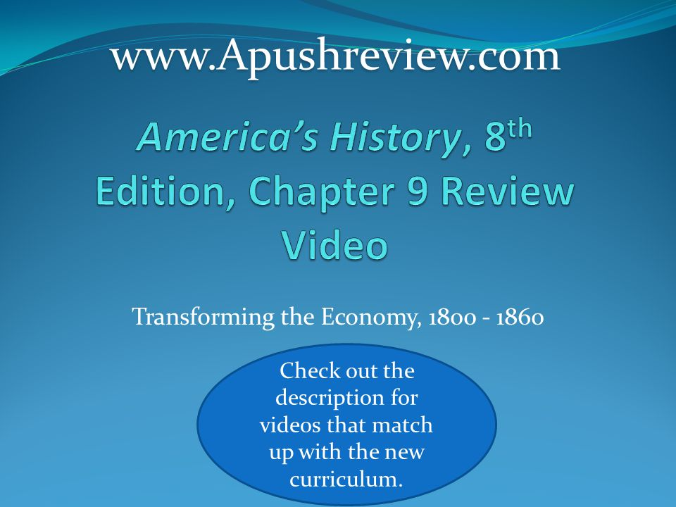 Transforming the Economy, 1800 - 1860www.Apushreview.com Check out the description for videos that match up with the new curriculum.