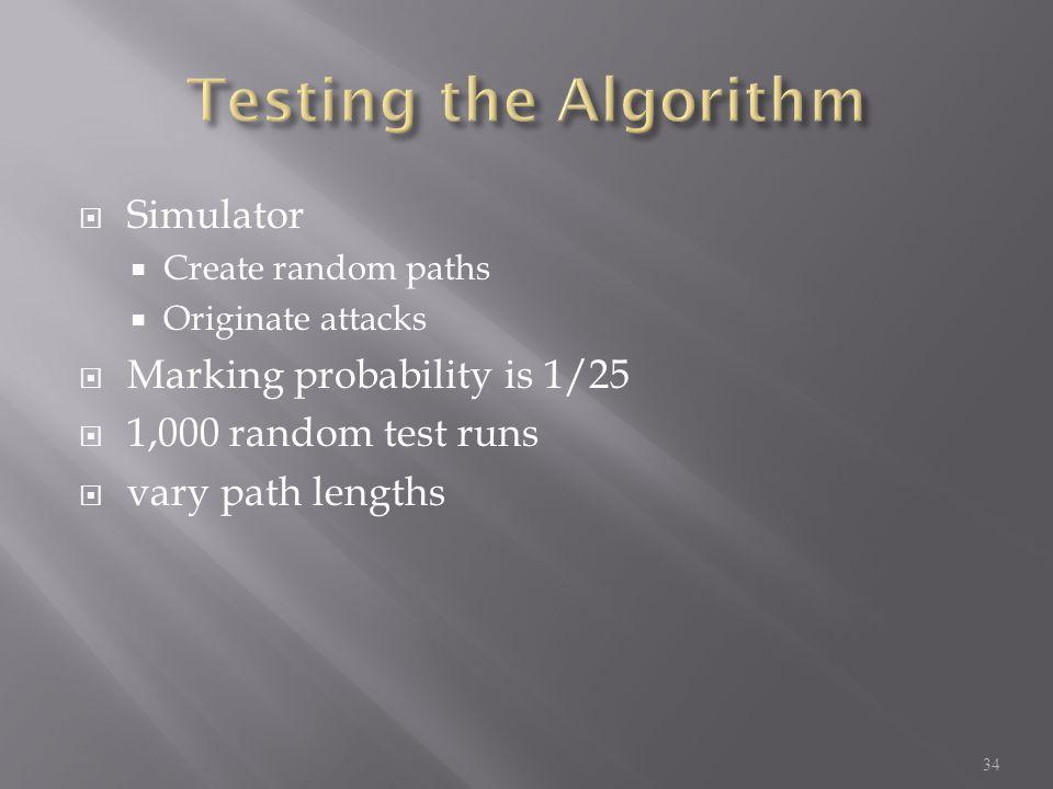  Simulator  Create random paths  Originate attacks  Marking probability is 1/25  1,000 random test runs  vary path lengths 34
