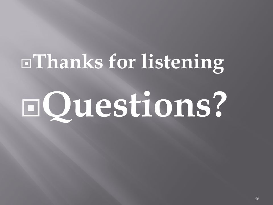  Thanks for listening  Questions 36