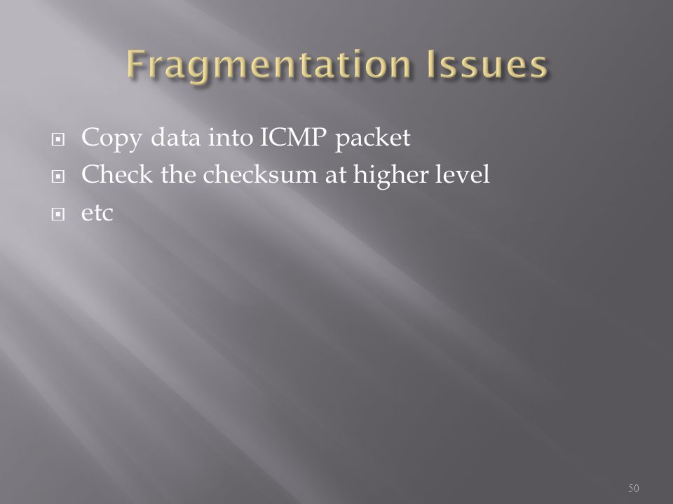  Copy data into ICMP packet  Check the checksum at higher level  etc 50