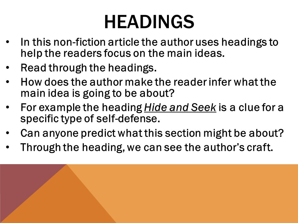 HEADINGS In this non-fiction article the author uses headings to help the readers focus on the main ideas.