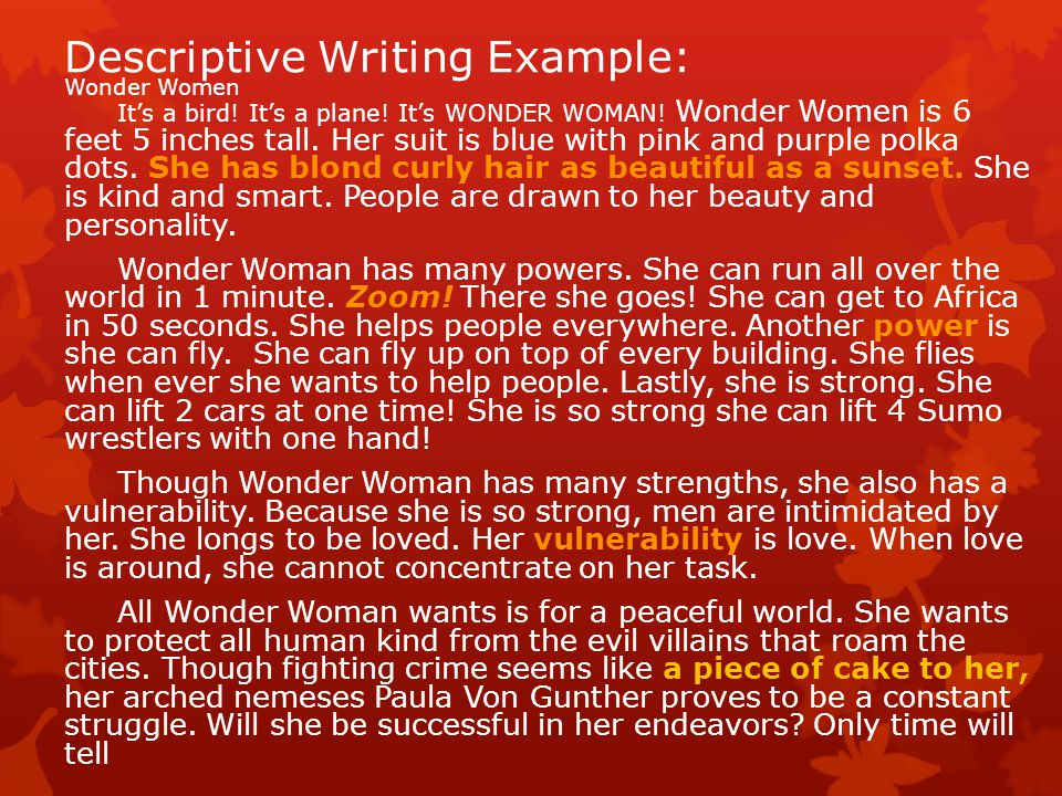 Descriptive Writing Example: Wonder Women It's a bird! It's a plane! It's WONDER WOMAN! Wonder Women is 6 feet 5 inches tall. Her suit is blue with pi