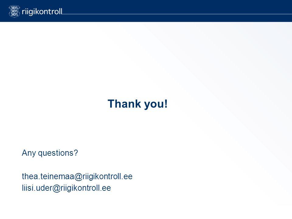 Thank you! Any questions thea.teinemaa@riigikontroll.ee liisi.uder@riigikontroll.ee