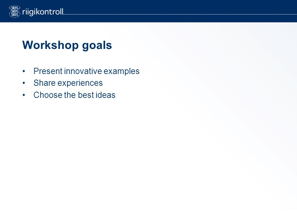 Workshop goals Present innovative examples Share experiences Choose the best ideas