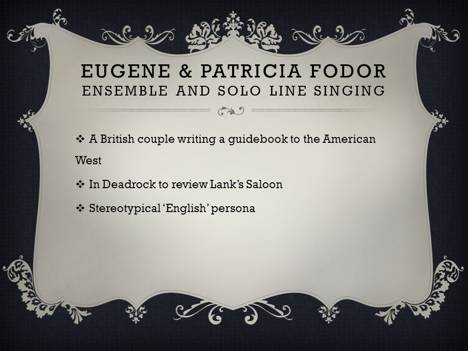 EUGENE & PATRICIA FODOR ENSEMBLE AND SOLO LINE SINGING  A British couple writing a guidebook to the American West  In Deadrock to review Lank's Salo