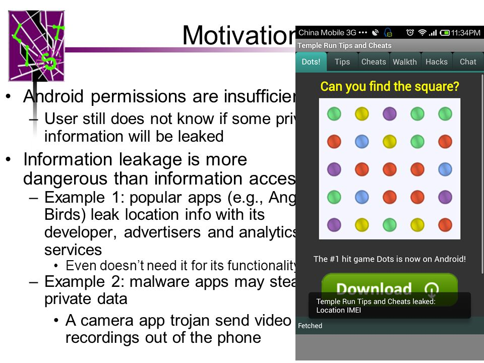 Motivation Android permissions are insufficient –User still does not know if some private information will be leaked Information leakage is more dange