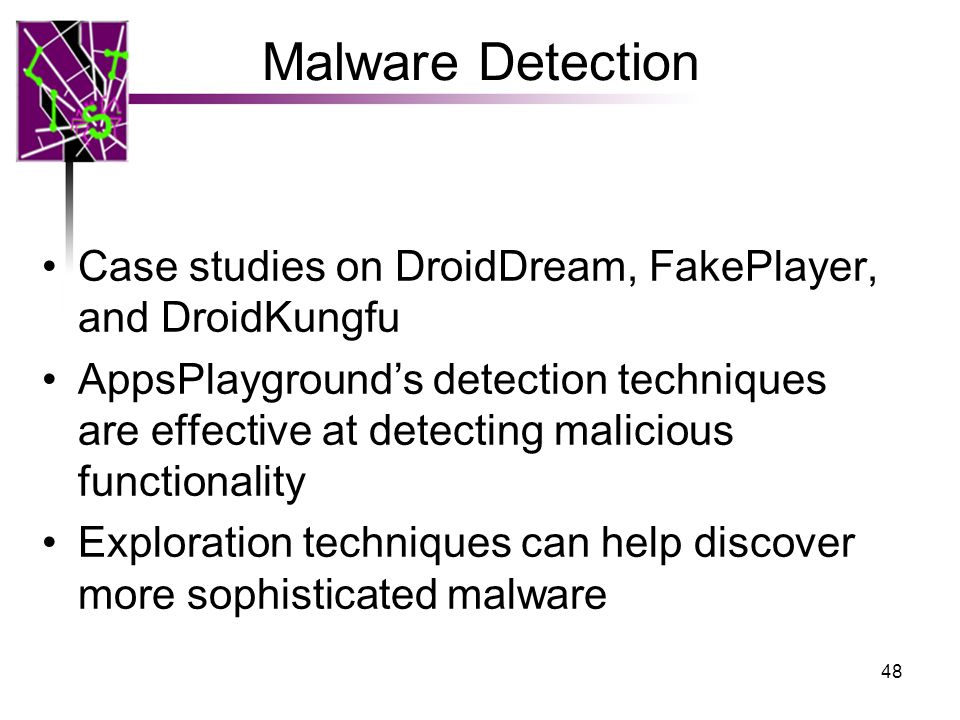 Malware Detection Case studies on DroidDream, FakePlayer, and DroidKungfu AppsPlayground's detection techniques are effective at detecting malicious functionality Exploration techniques can help discover more sophisticated malware 48