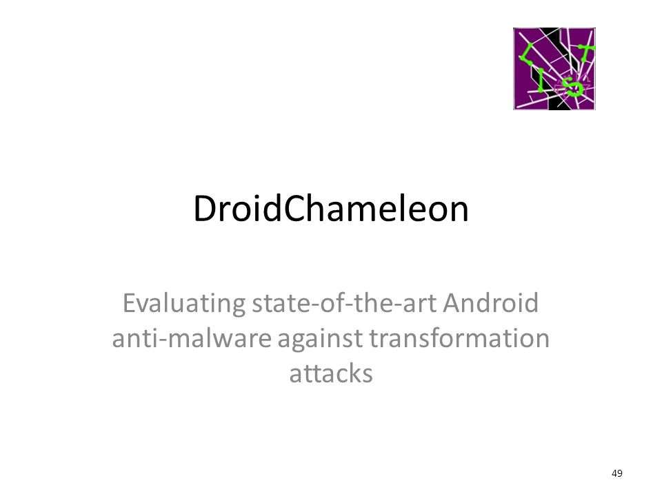 DroidChameleon Evaluating state-of-the-art Android anti-malware against transformation attacks 49