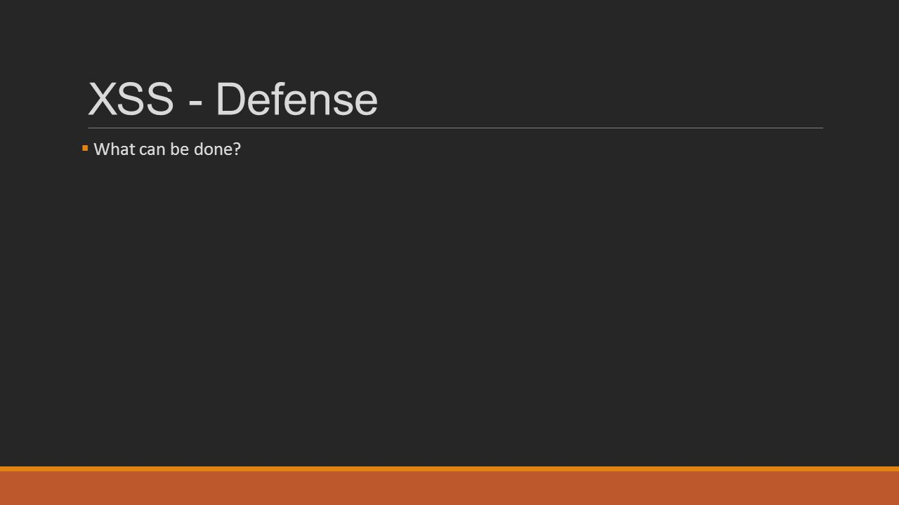 XSS - Defense  What can be done?