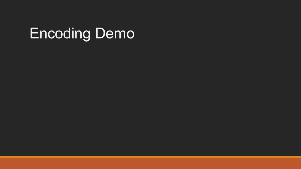 Encoding Demo