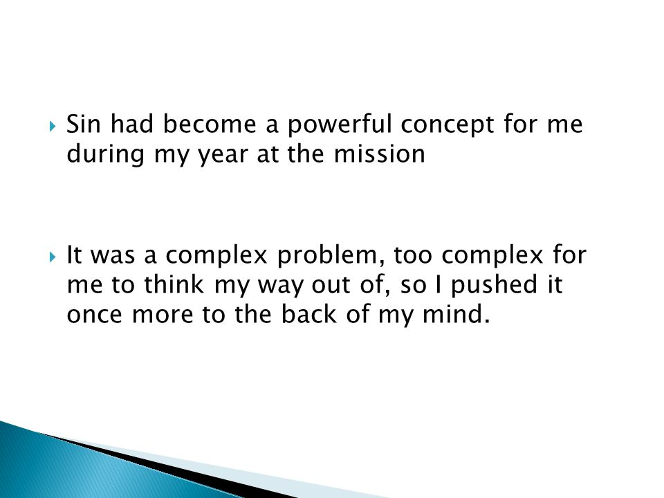  Sin had become a powerful concept for me during my year at the mission  It was a complex problem, too complex for me to think my way out of, so I p