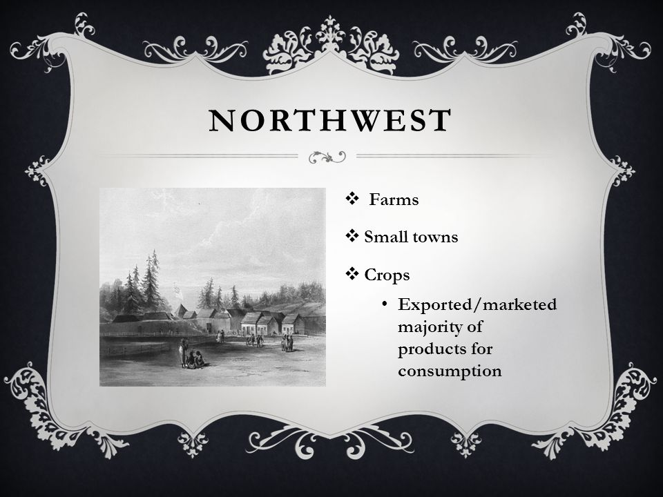 NORTHWEST  Farms  Small towns  Crops Exported/marketed majority of products for consumption