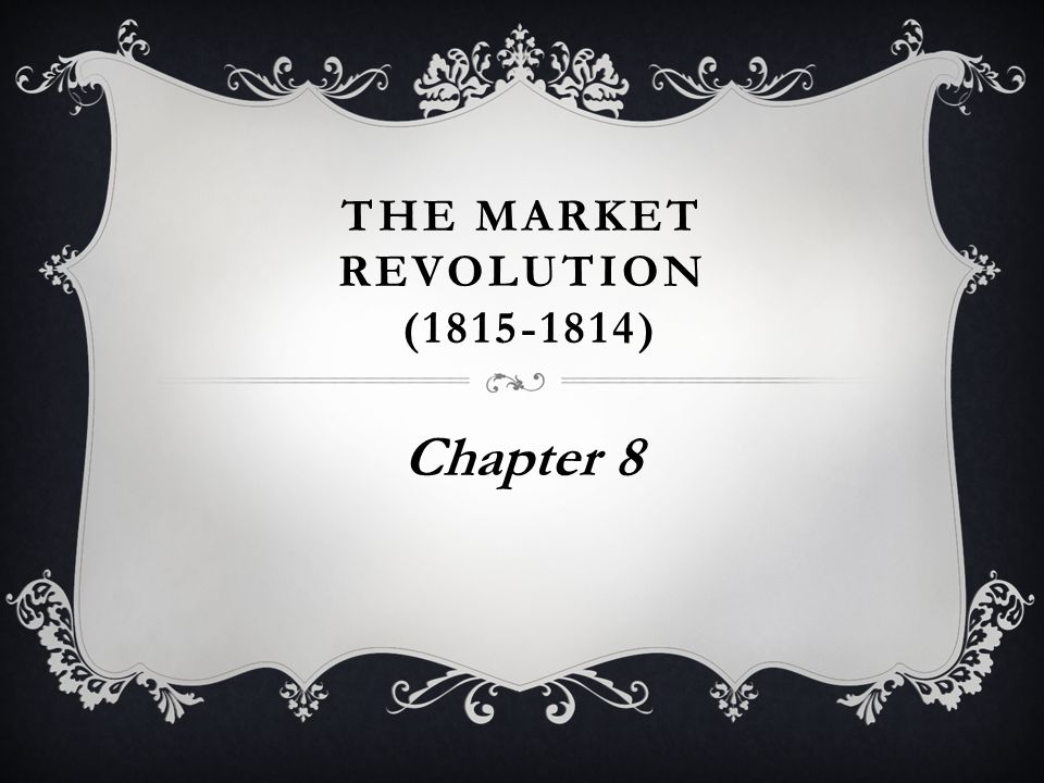 THE MARKET REVOLUTION (1815-1814) Chapter 8