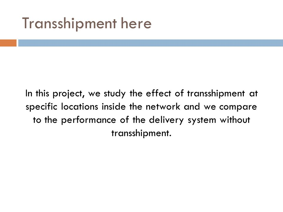 Transshipment here In this project, we study the effect of transshipment at specific locations inside the network and we compare to the performance of