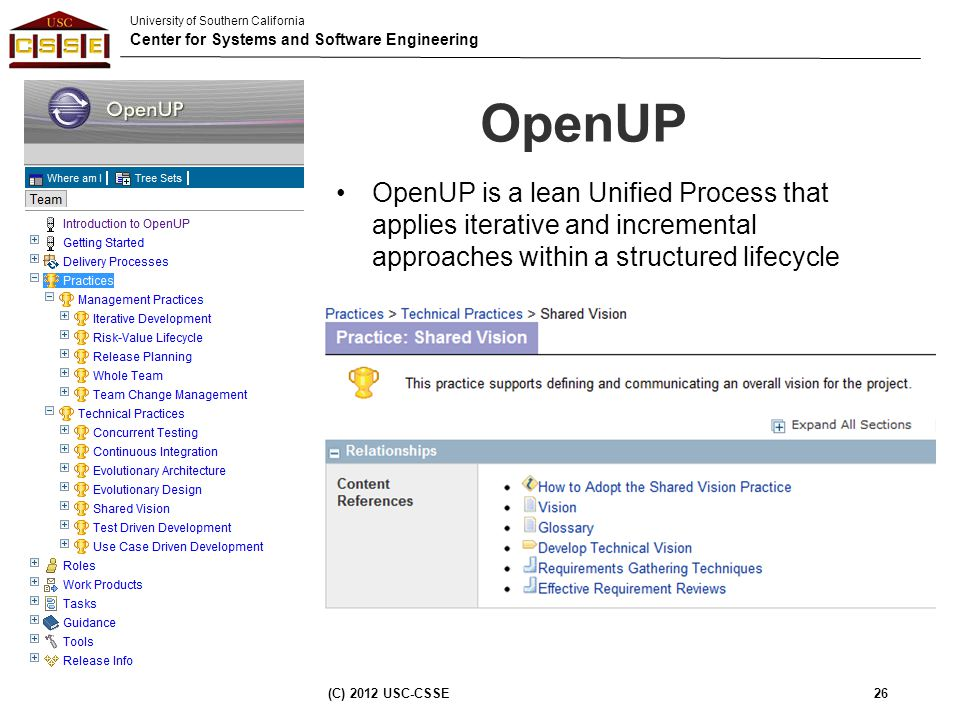 University of Southern California Center for Systems and Software Engineering OpenUP OpenUP is a lean Unified Process that applies iterative and incre