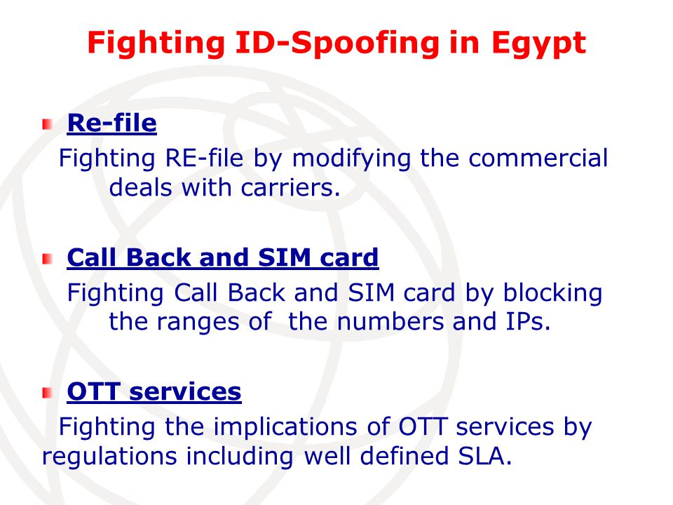 Fighting ID-Spoofing in Egypt Re-file Fighting RE-file by modifying the commercial deals with carriers.