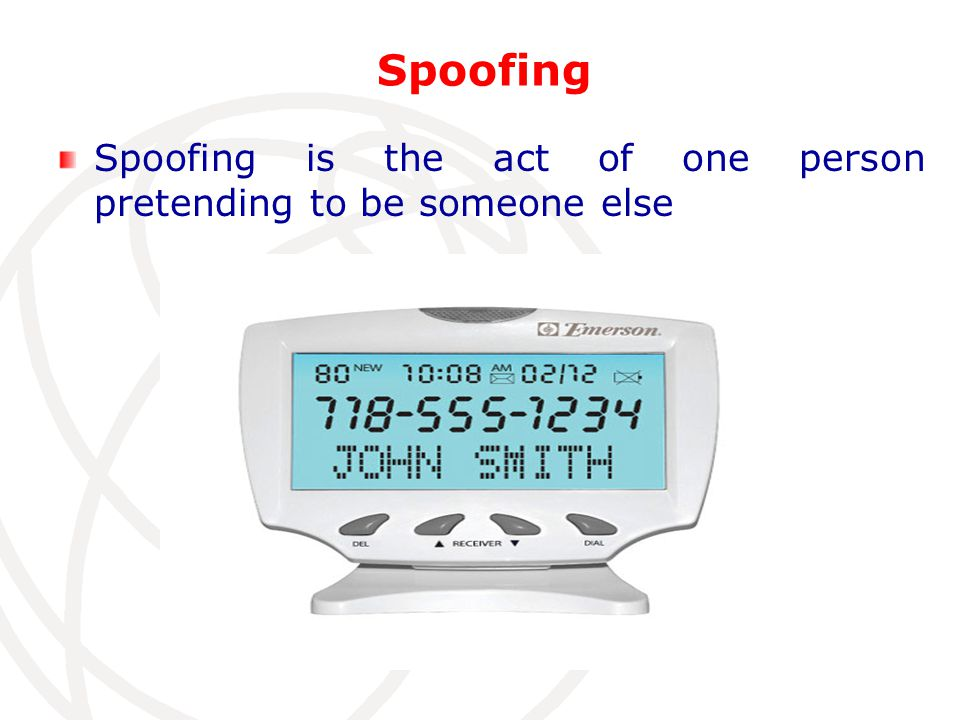 Spoofing Spoofing is the act of one person pretending to be someone else