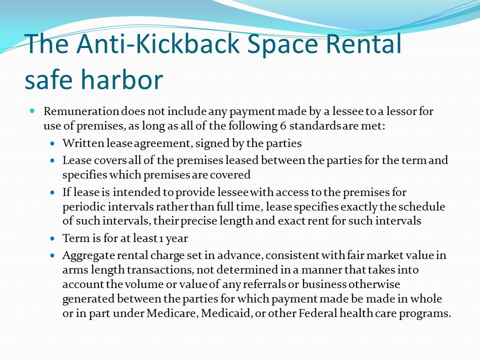 The Anti-Kickback Space Rental safe harbor Remuneration does not include any payment made by a lessee to a lessor for use of premises, as long as all