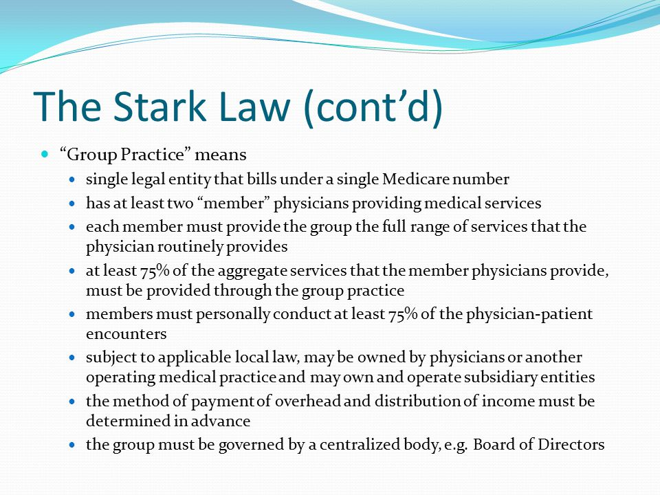 """The Stark Law (cont'd) """"Group Practice"""" means single legal entity that bills under a single Medicare number has at least two """"member"""" physicians provi"""
