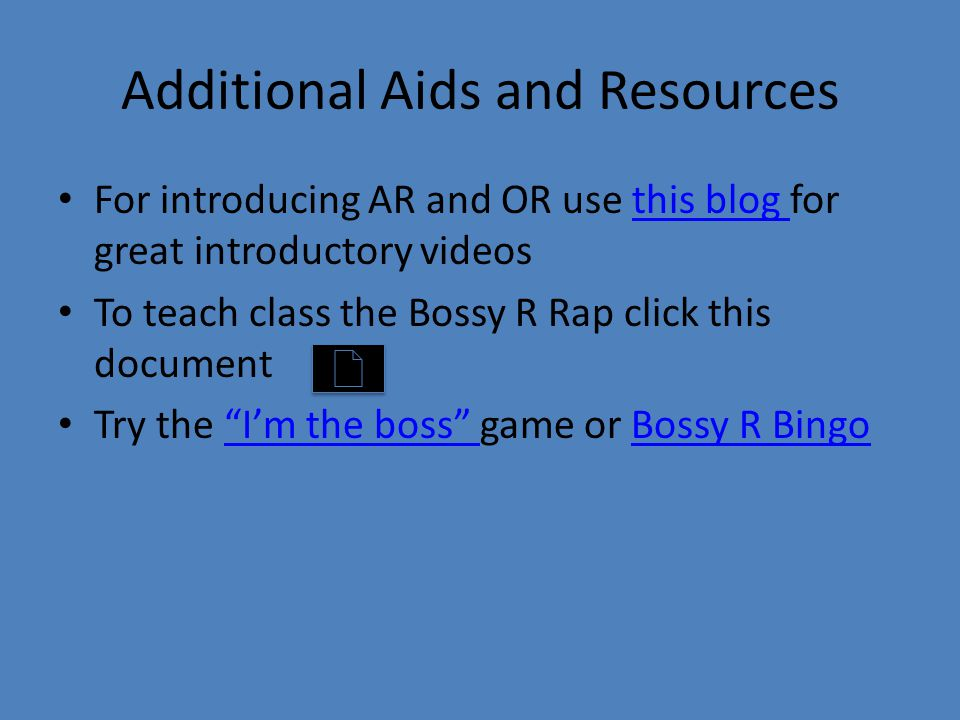 Additional Aids and Resources For introducing AR and OR use this blog for great introductory videosthis blog To teach class the Bossy R Rap click this document Try the I'm the boss game or Bossy R Bingo I'm the boss Bossy R Bingo