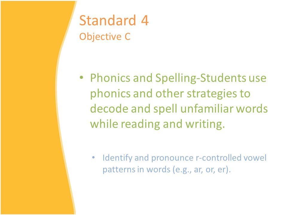 Phonics and Spelling-Students use phonics and other strategies to decode and spell unfamiliar words while reading and writing.