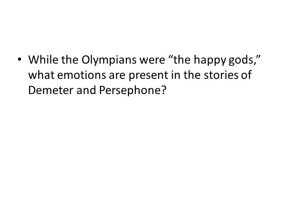 While the Olympians were the happy gods, what emotions are present in the stories of Demeter and Persephone?