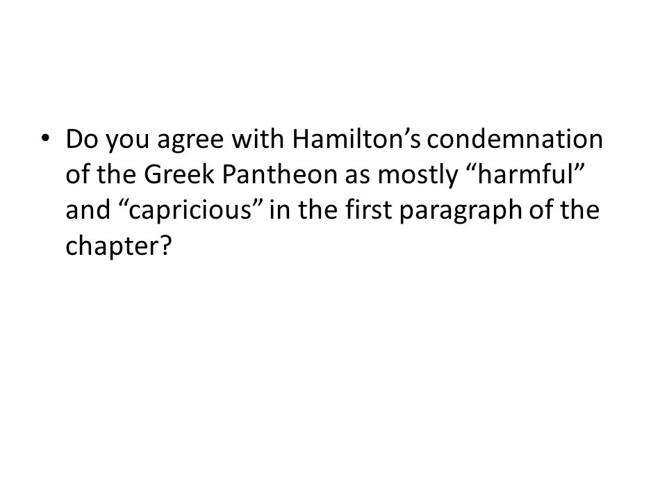 Do you agree with Hamilton's condemnation of the Greek Pantheon as mostly harmful and capricious in the first paragraph of the chapter?