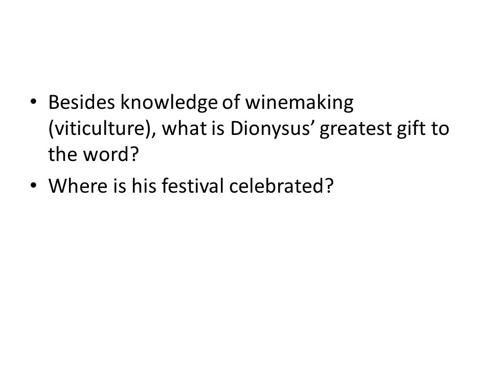 Besides knowledge of winemaking (viticulture), what is Dionysus' greatest gift to the word.