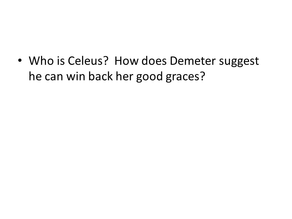 Who is Celeus? How does Demeter suggest he can win back her good graces?