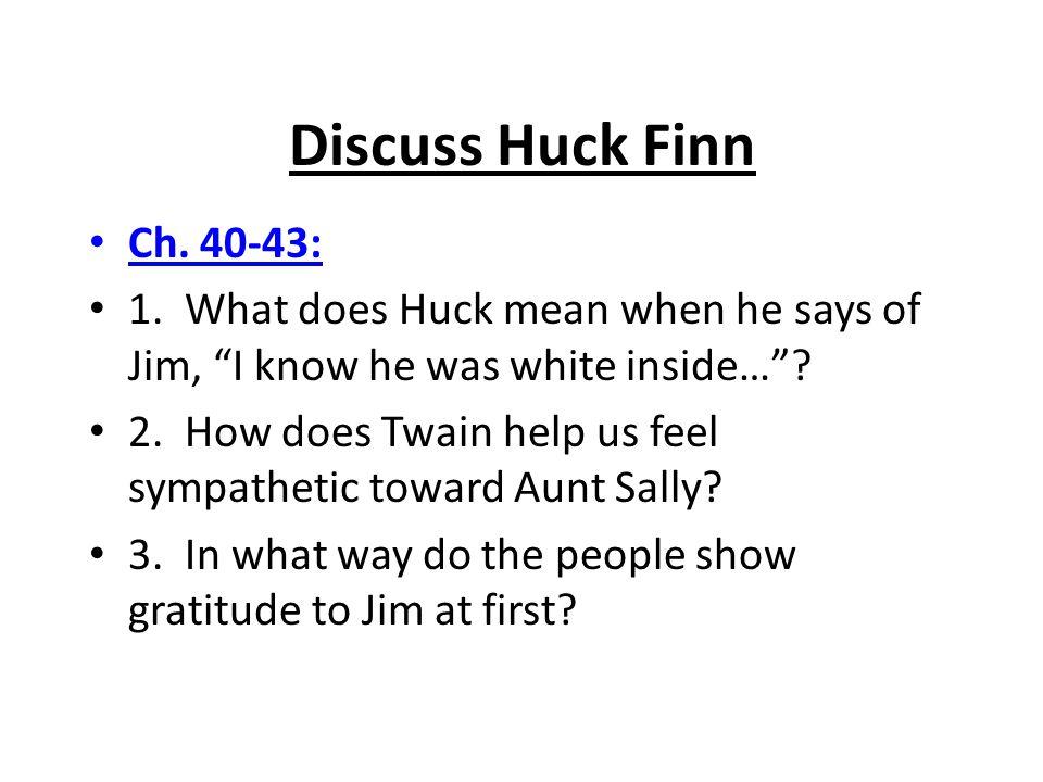 Discuss Huck Finn Ch.40-43: 1.