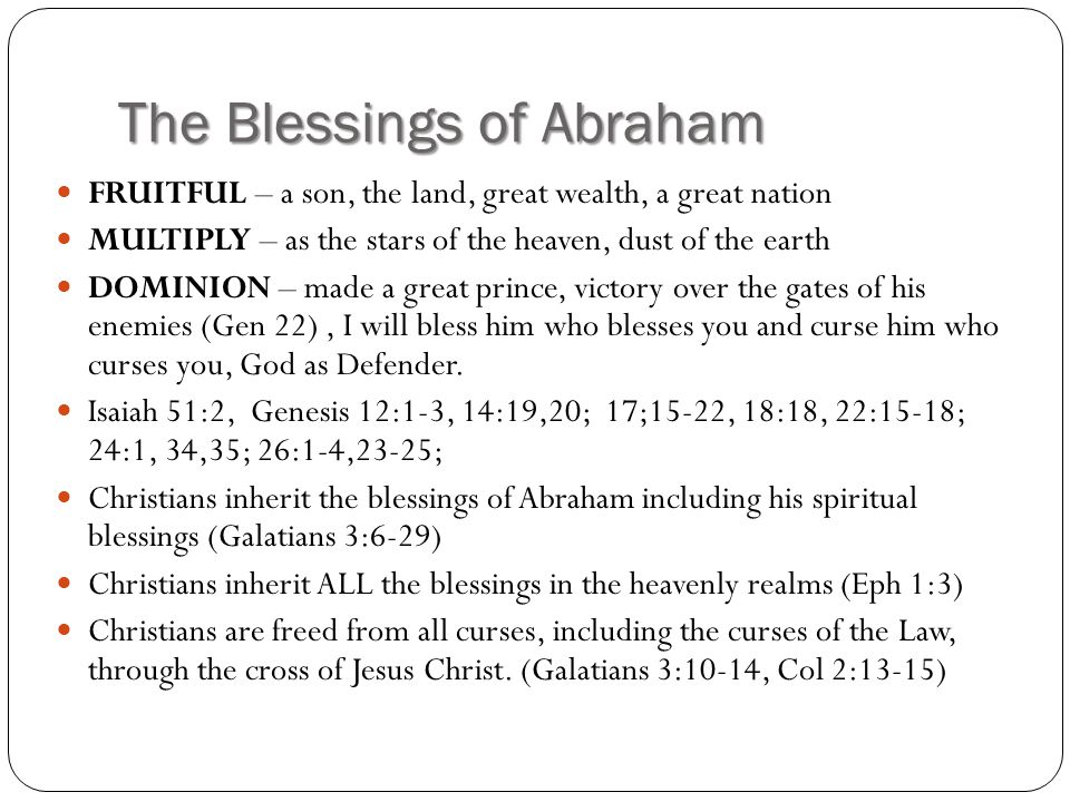 The Blessings of Abraham FRUITFUL – a son, the land, great wealth, a great nation MULTIPLY – as the stars of the heaven, dust of the earth DOMINION –