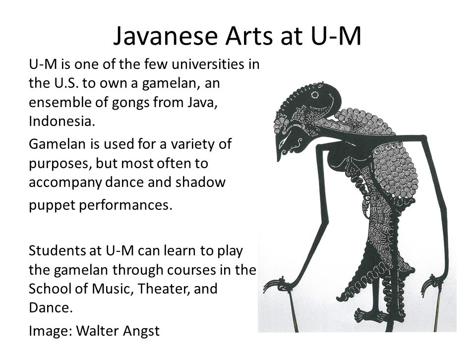 Javanese Arts at U-M U-M is one of the few universities in the U.S.