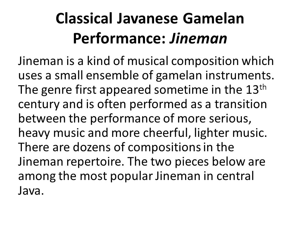 Classical Javanese Gamelan Performance: Jineman Jineman is a kind of musical composition which uses a small ensemble of gamelan instruments. The genre